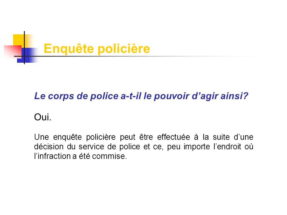 Enquête policière Le corps de police a-t-il le pouvoir d'agir ainsi