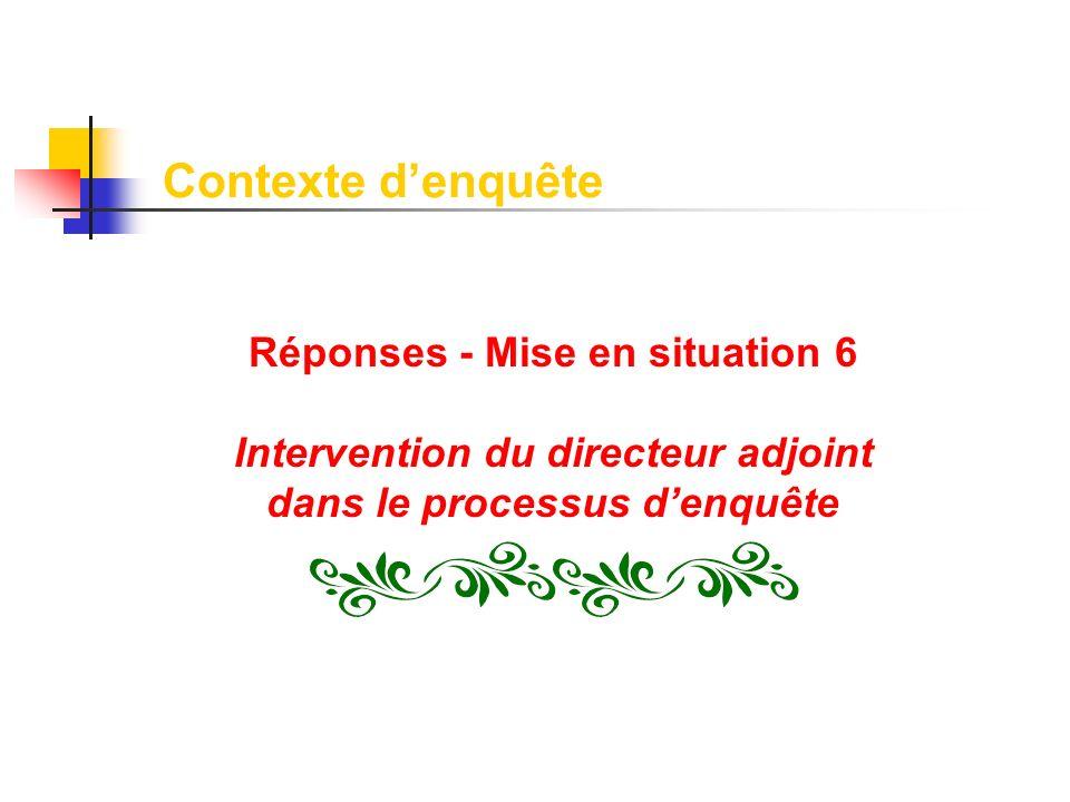 Contexte d'enquête Réponses - Mise en situation 6