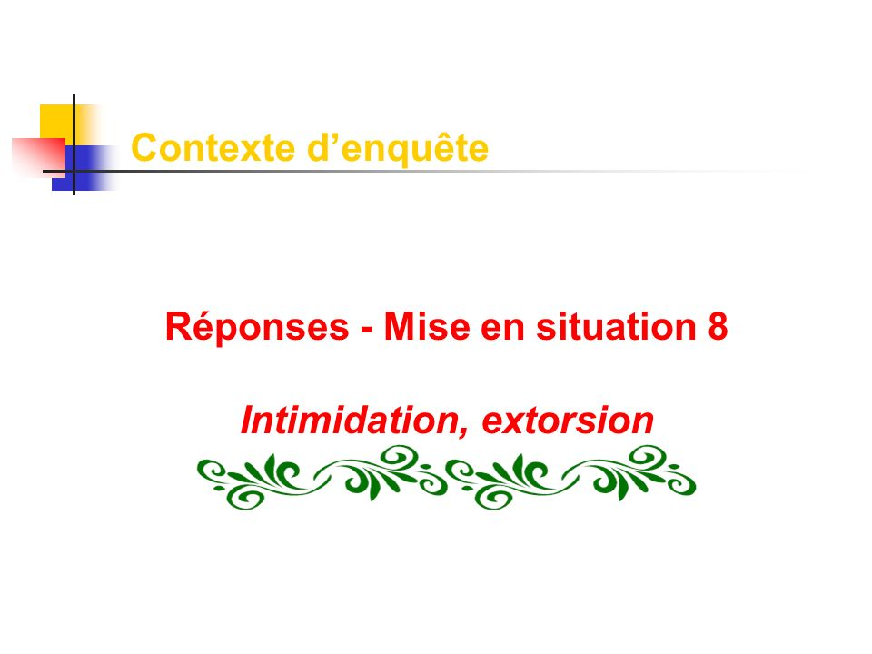 Réponses - Mise en situation 8 Intimidation, extorsion