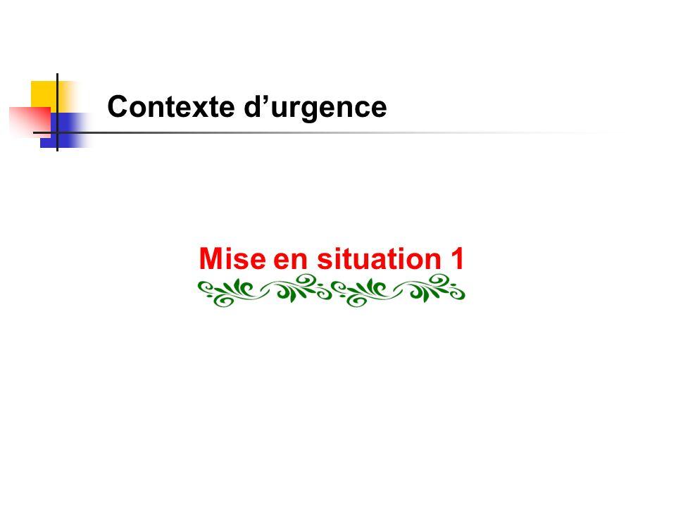 Contexte d'urgence Mise en situation 1