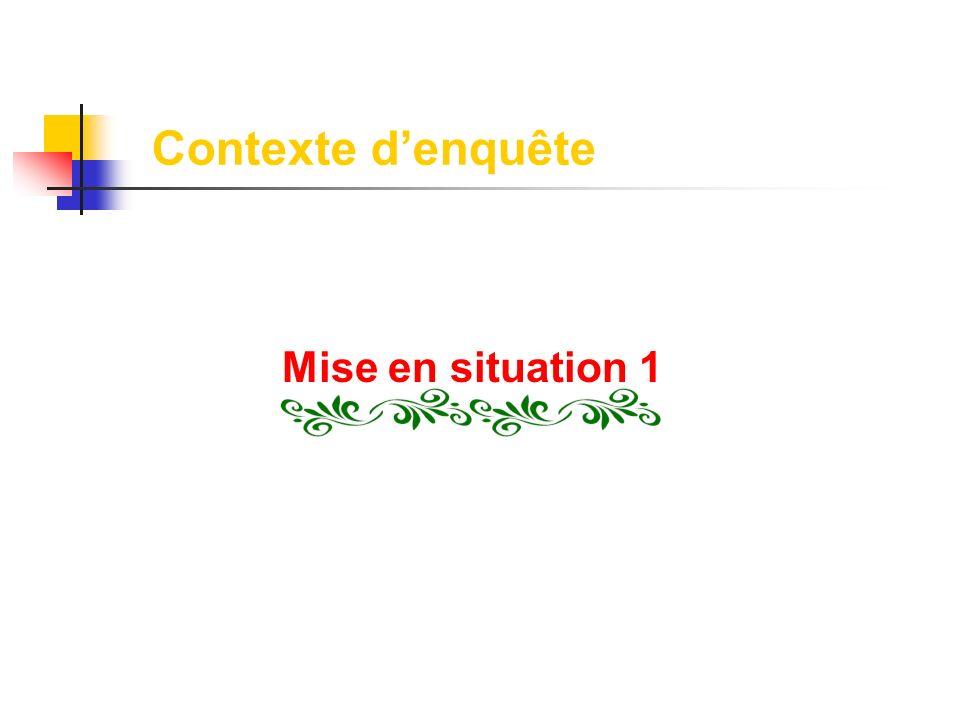 Contexte d'enquête Mise en situation 1