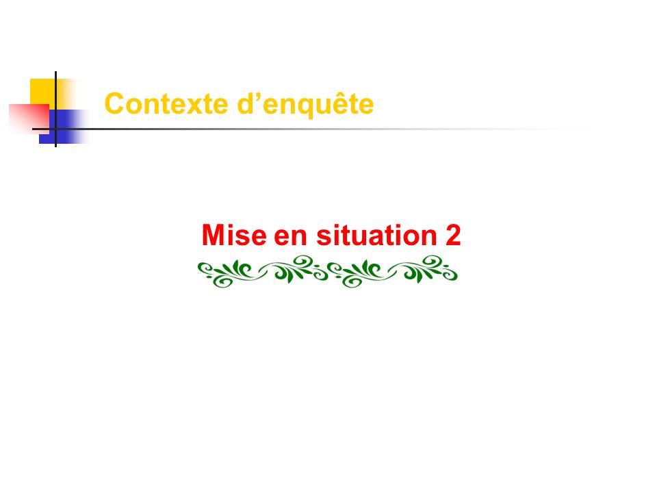 Contexte d'enquête Mise en situation 2