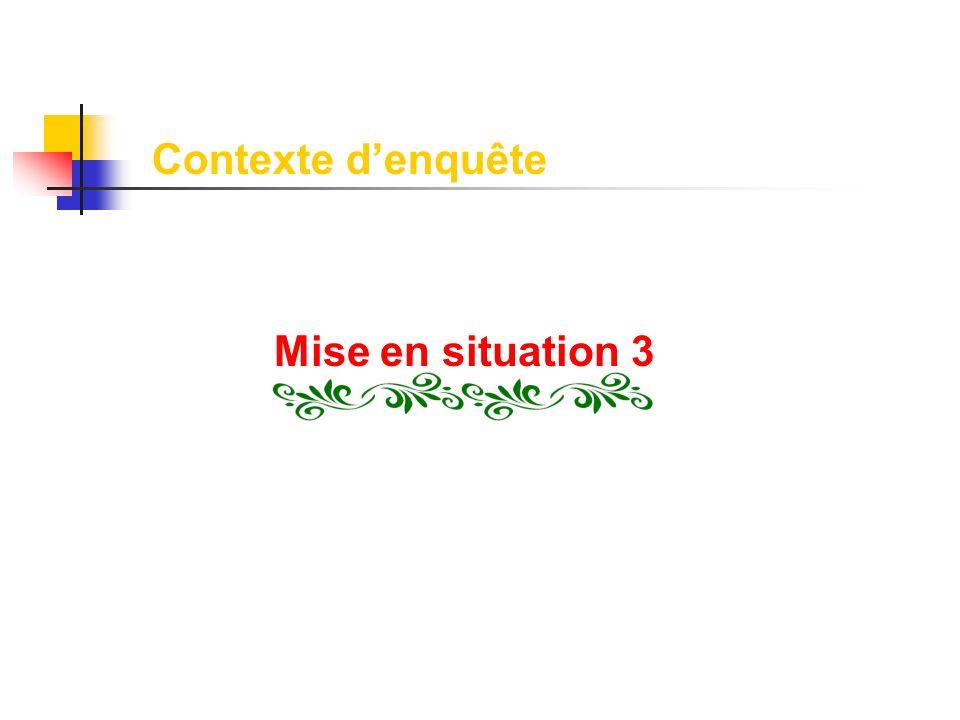 Contexte d'enquête Mise en situation 3