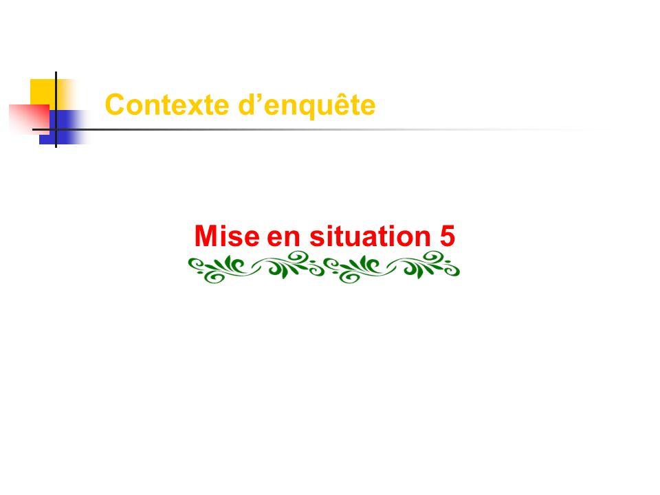 Contexte d'enquête Mise en situation 5