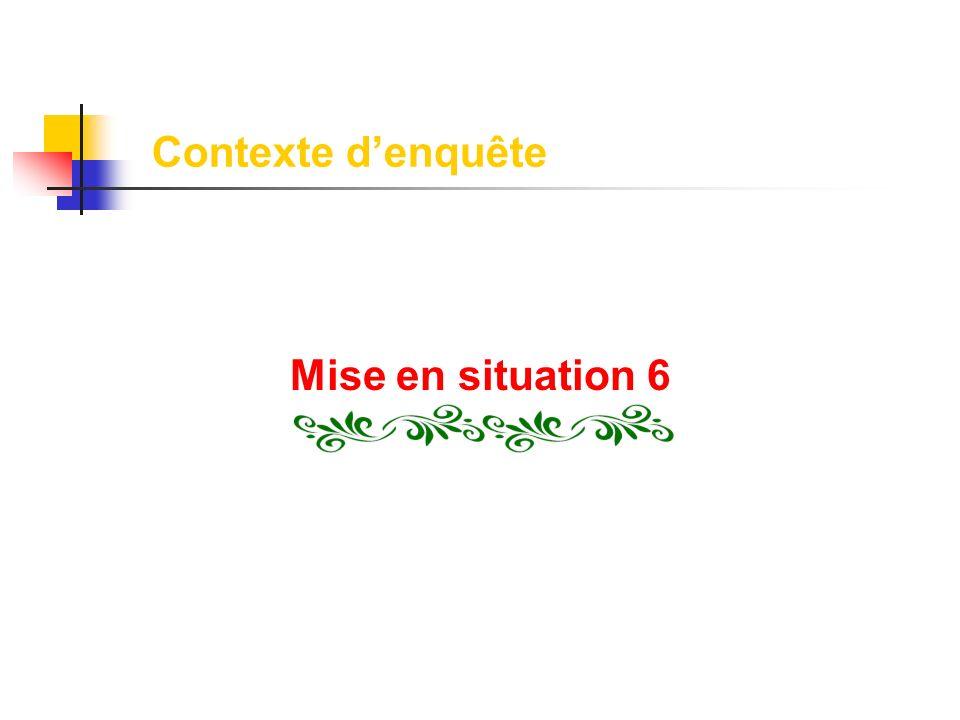 Contexte d'enquête Mise en situation 6