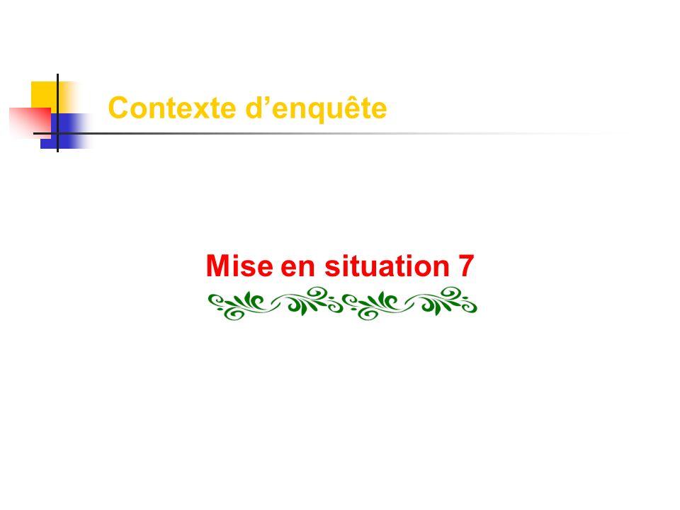 Contexte d'enquête Mise en situation 7