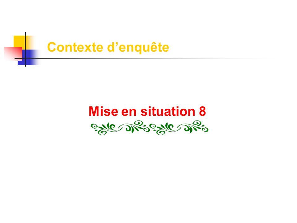 Contexte d'enquête Mise en situation 8