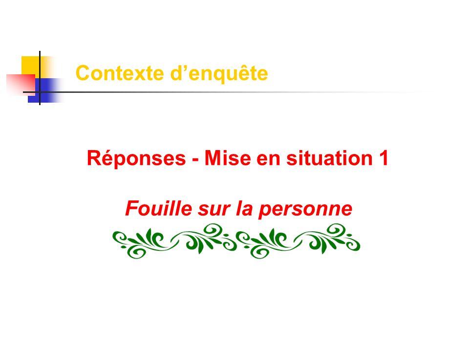 Réponses - Mise en situation 1 Fouille sur la personne