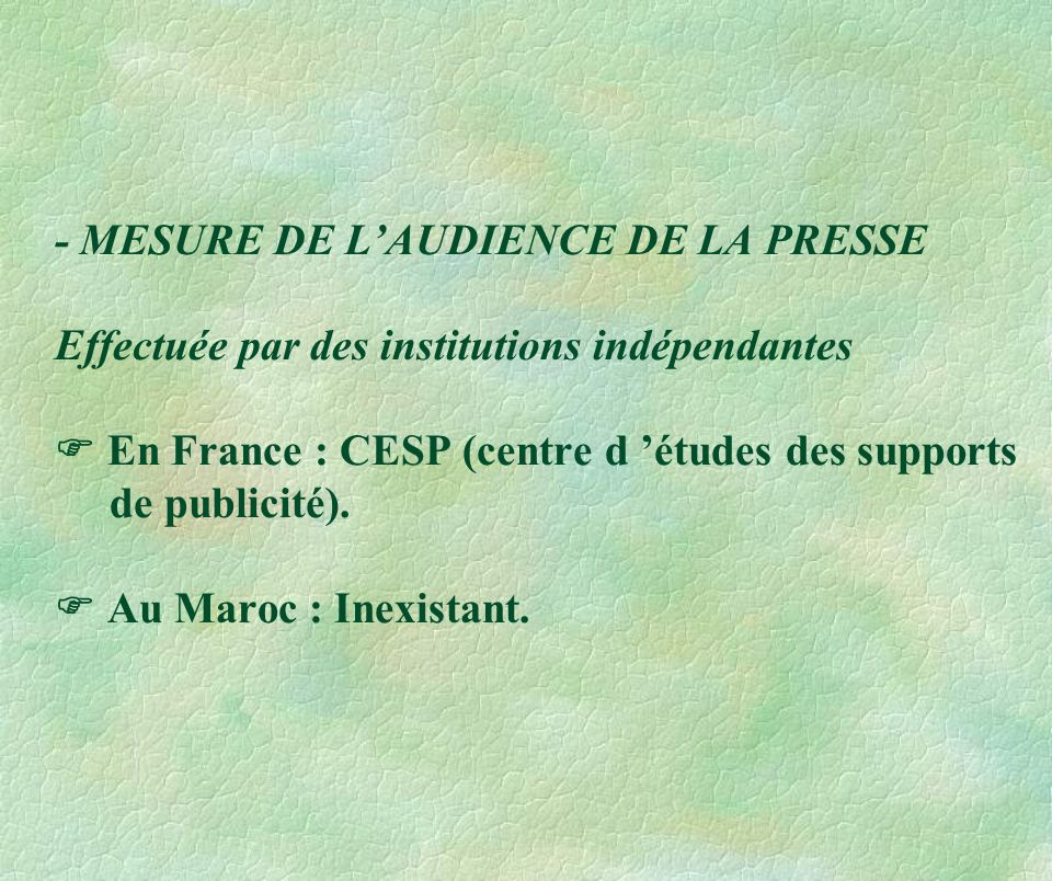 - MESURE DE L'AUDIENCE DE LA PRESSE Effectuée par des institutions indépendantes  En France : CESP (centre d 'études des supports de publicité).