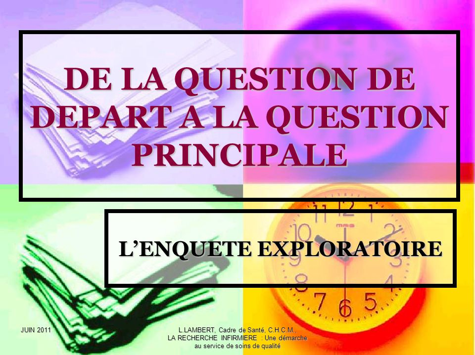 DE LA QUESTION DE DEPART A LA QUESTION PRINCIPALE