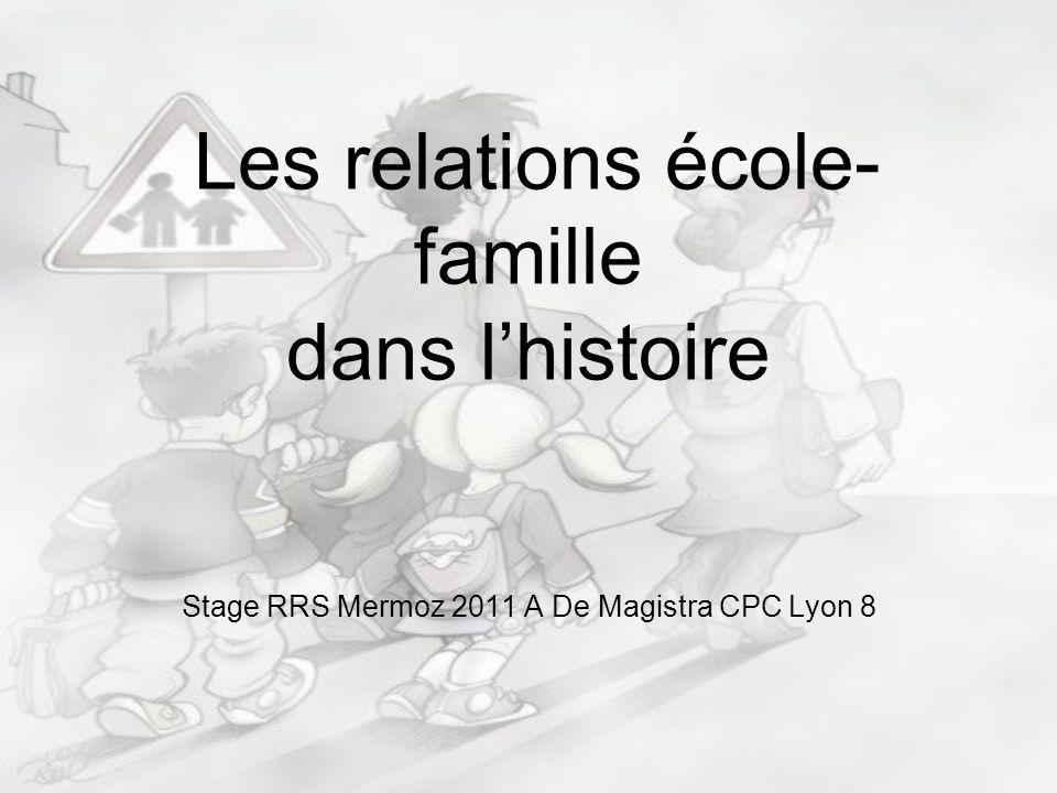 Les relations école-famille dans l'histoire Stage RRS Mermoz 2011 A De Magistra CPC Lyon 8