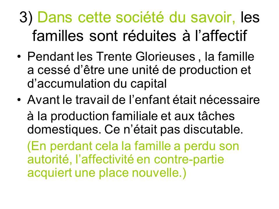 3) Dans cette société du savoir, les familles sont réduites à l'affectif
