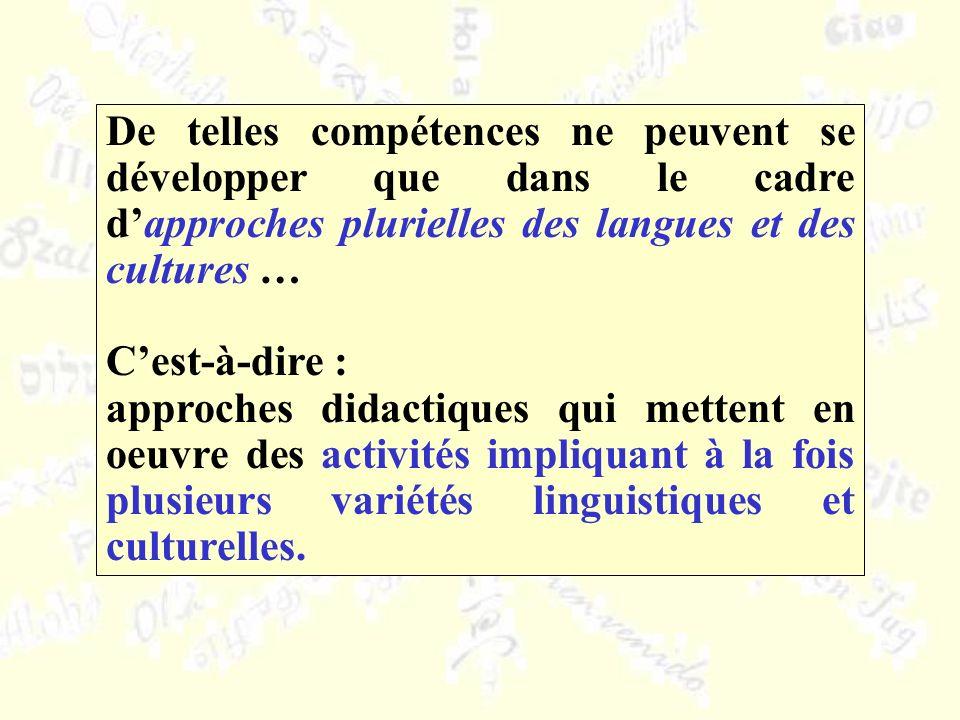 De telles compétences ne peuvent se développer que dans le cadre d'approches plurielles des langues et des cultures …