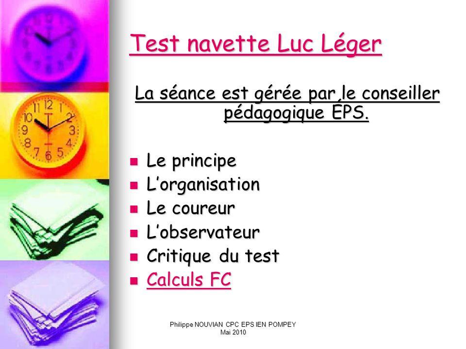 Test navette Luc Léger La séance est gérée par le conseiller pédagogique ÉPS. Le principe. L'organisation.