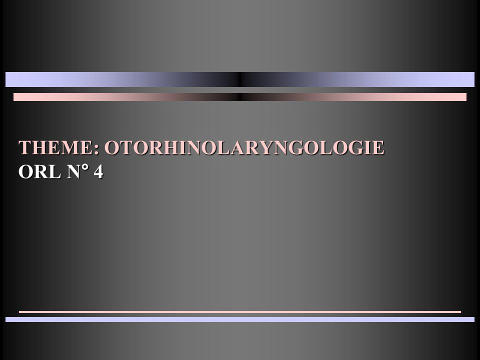 THEME: OTORHINOLARYNGOLOGIE ORL N° 4