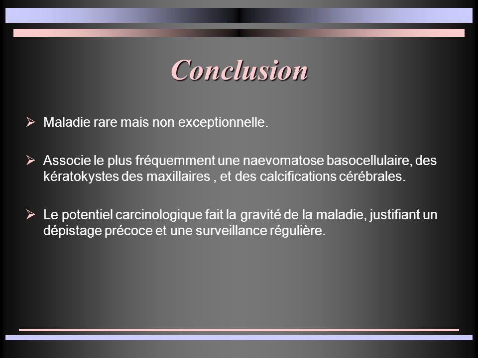 Conclusion Maladie rare mais non exceptionnelle.