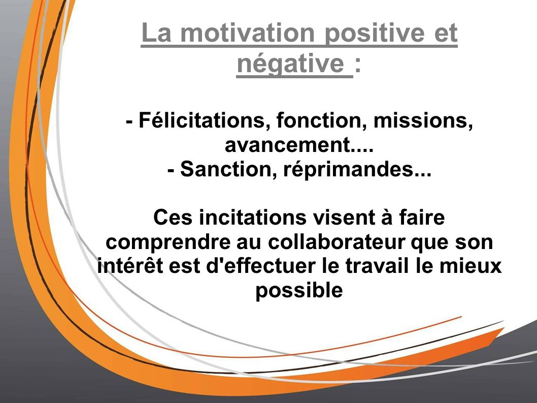 La motivation positive et négative :