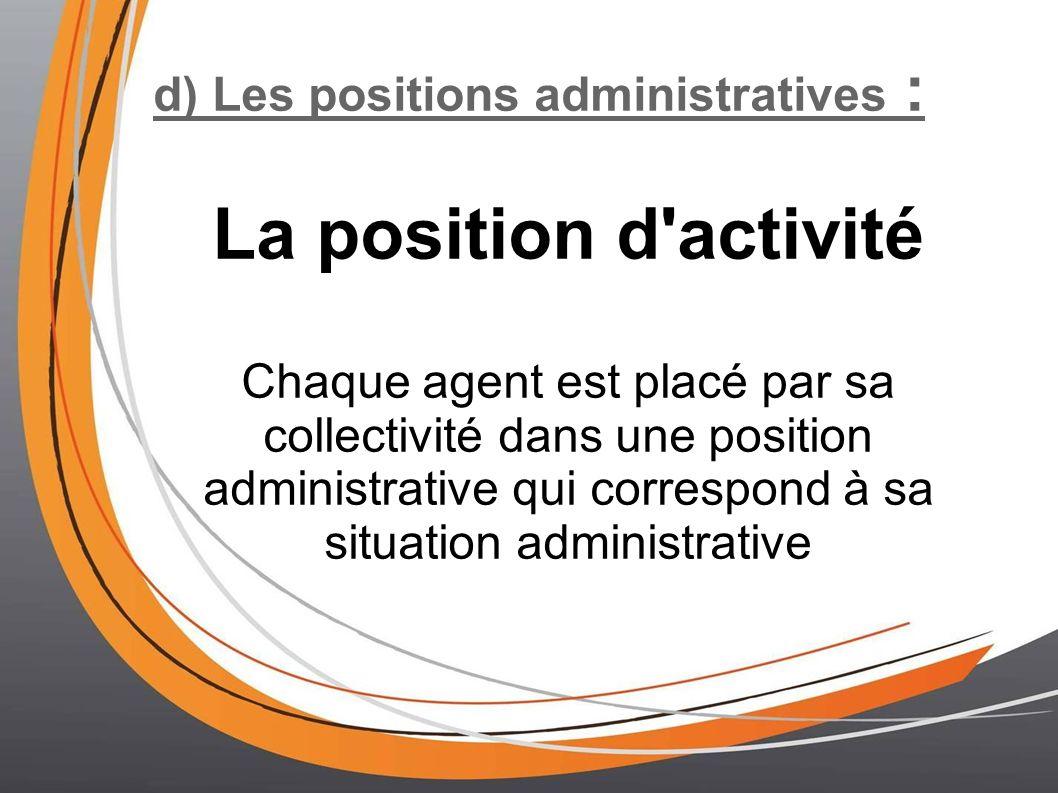La position d activité d) Les positions administratives :