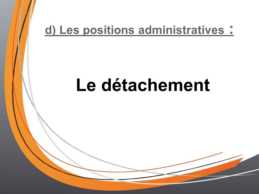 d) Les positions administratives :