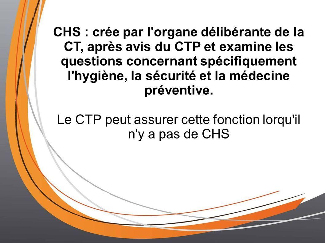 Le CTP peut assurer cette fonction lorqu il n y a pas de CHS