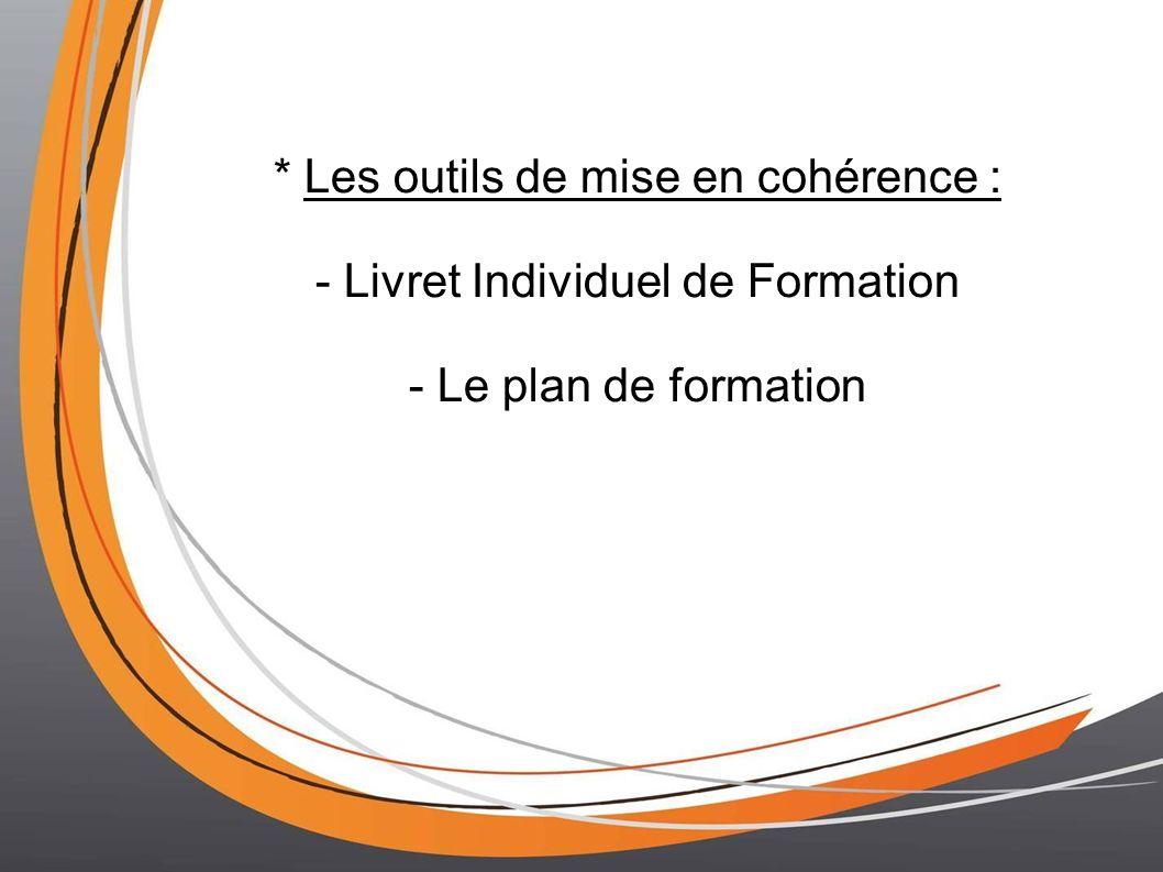 * Les outils de mise en cohérence : - Livret Individuel de Formation