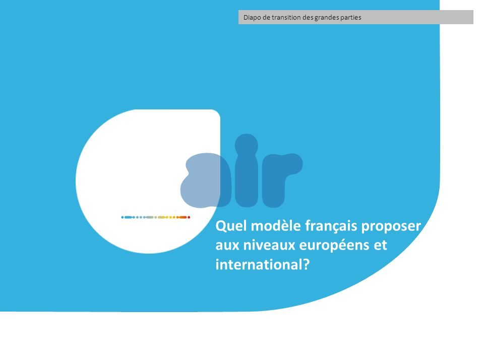 Quel modèle français proposer aux niveaux européens et international