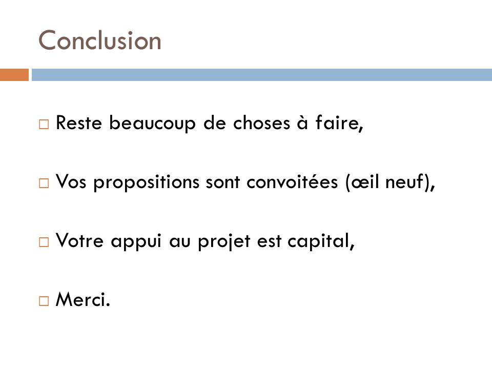 Conclusion Reste beaucoup de choses à faire,