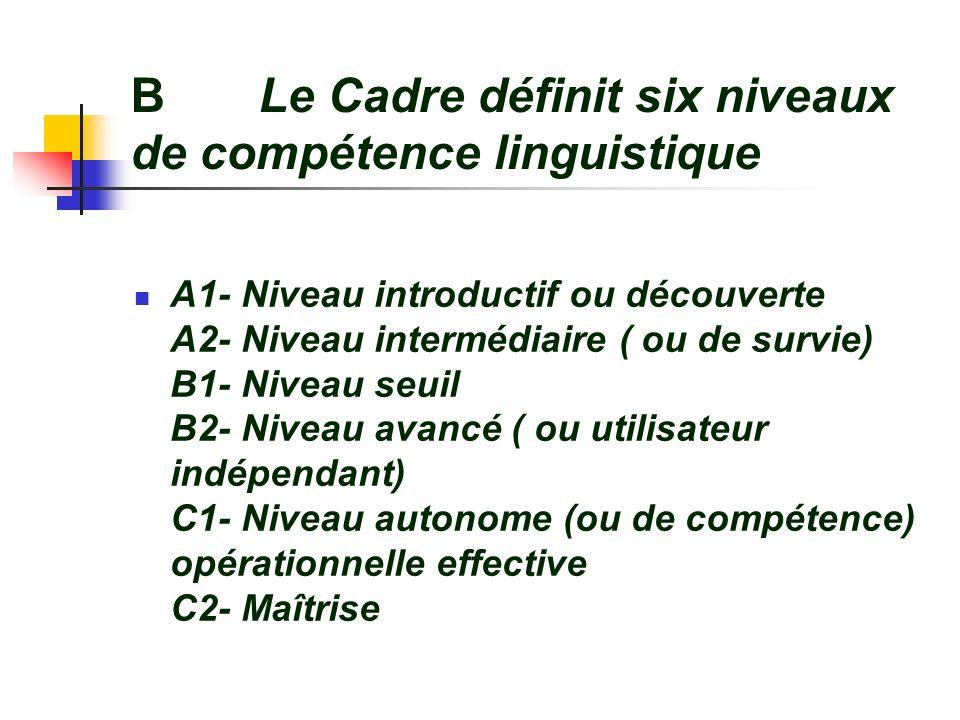 B Le Cadre définit six niveaux de compétence linguistique