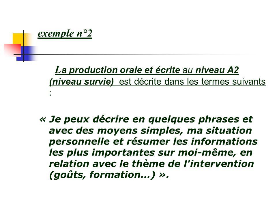 exemple n°2 La production orale et écrite au niveau A2 (niveau survie) est décrite dans les termes suivants :