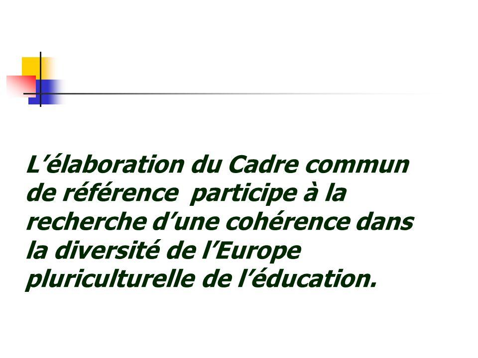 L'élaboration du Cadre commun de référence participe à la recherche d'une cohérence dans la diversité de l'Europe pluriculturelle de l'éducation.
