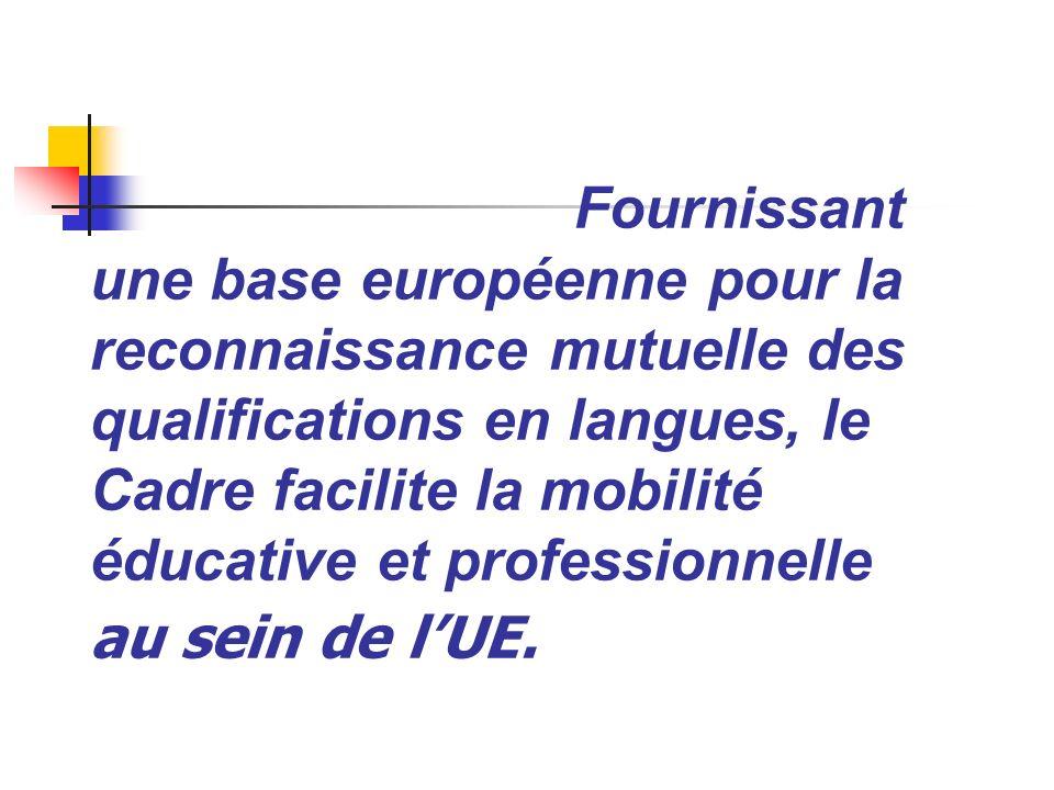 Fournissant une base européenne pour la reconnaissance mutuelle des qualifications en langues, le Cadre facilite la mobilité éducative et professionnelle au sein de l'UE.