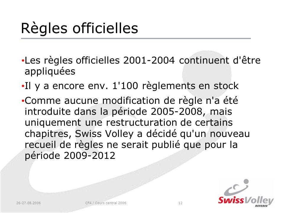 Règles officielles Les règles officielles 2001-2004 continuent d être appliquées. Il y a encore env. 1 100 règlements en stock.