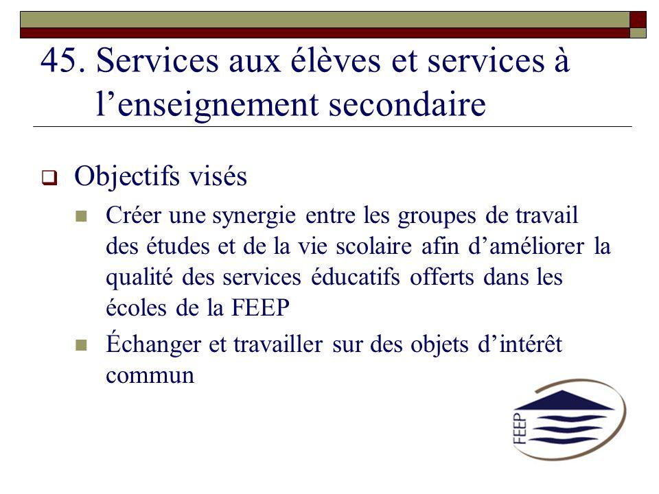 45. Services aux élèves et services à l'enseignement secondaire