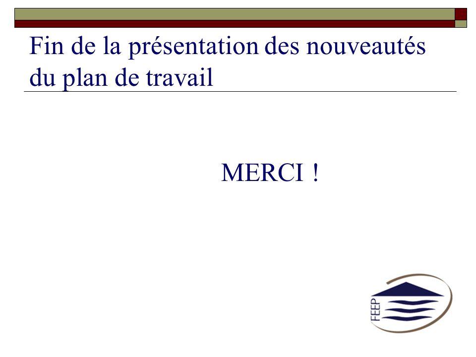 Fin de la présentation des nouveautés du plan de travail MERCI !