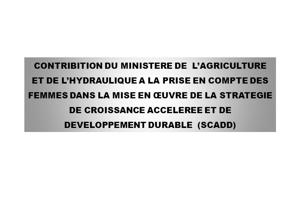 CONTRIBITION DU MINISTERE DE L'AGRICULTURE ET DE L'HYDRAULIQUE A LA PRISE EN COMPTE DES FEMMES DANS LA MISE EN ŒUVRE DE LA STRATEGIE DE CROISSANCE ACCELEREE ET DE DEVELOPPEMENT DURABLE (SCADD)