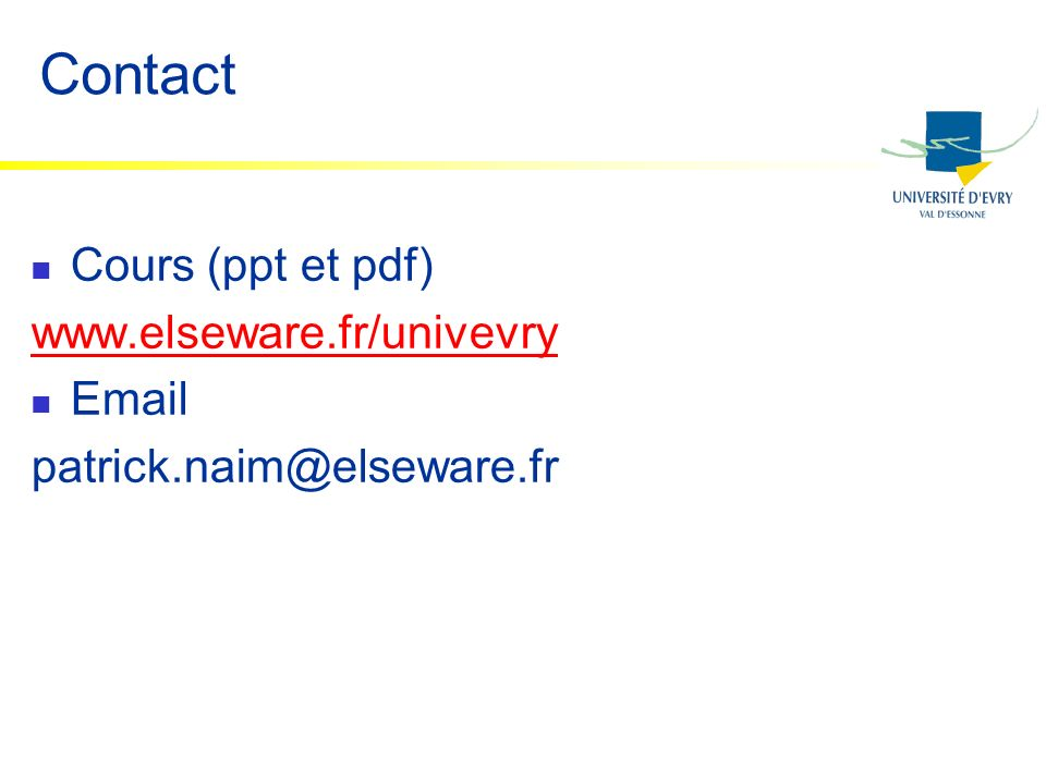 Contact Cours (ppt et pdf) www.elseware.fr/univevry Email