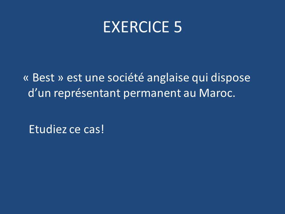 EXERCICE 5 « Best » est une société anglaise qui dispose d'un représentant permanent au Maroc.