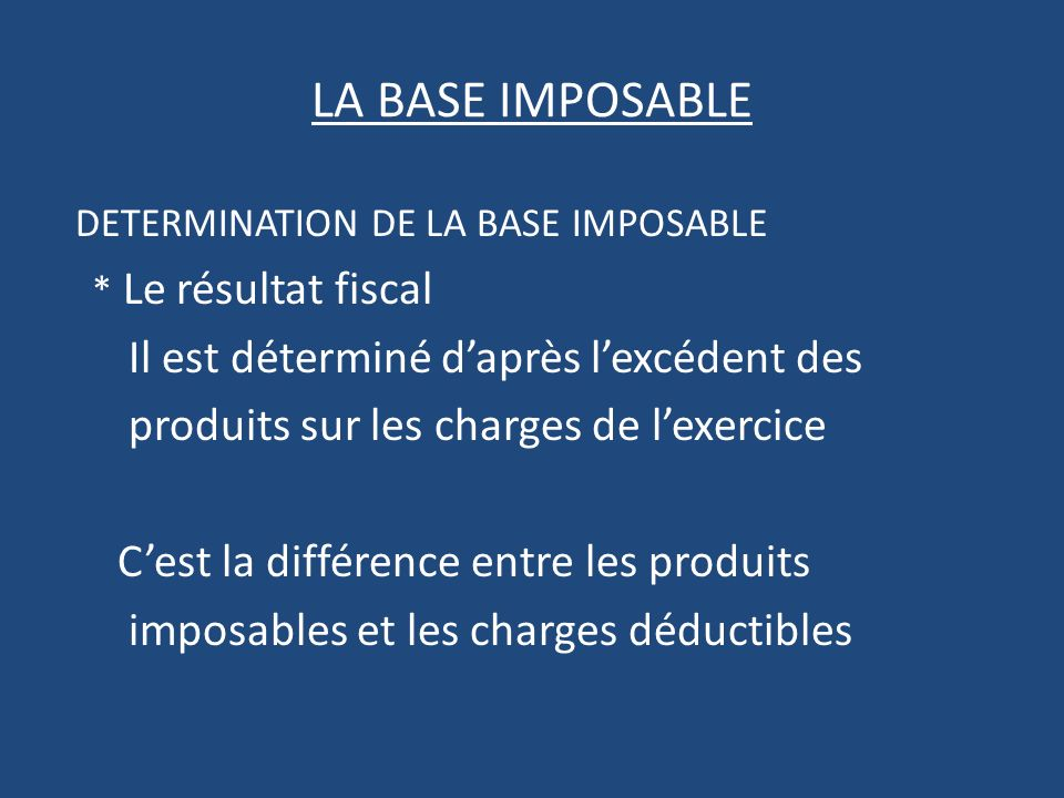 LA BASE IMPOSABLE DETERMINATION DE LA BASE IMPOSABLE
