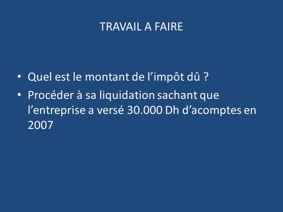 TRAVAIL A FAIRE Quel est le montant de l'impôt dû .