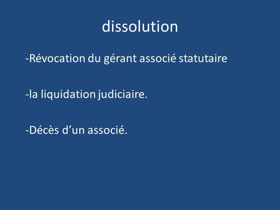 dissolution -Révocation du gérant associé statutaire -la liquidation judiciaire.