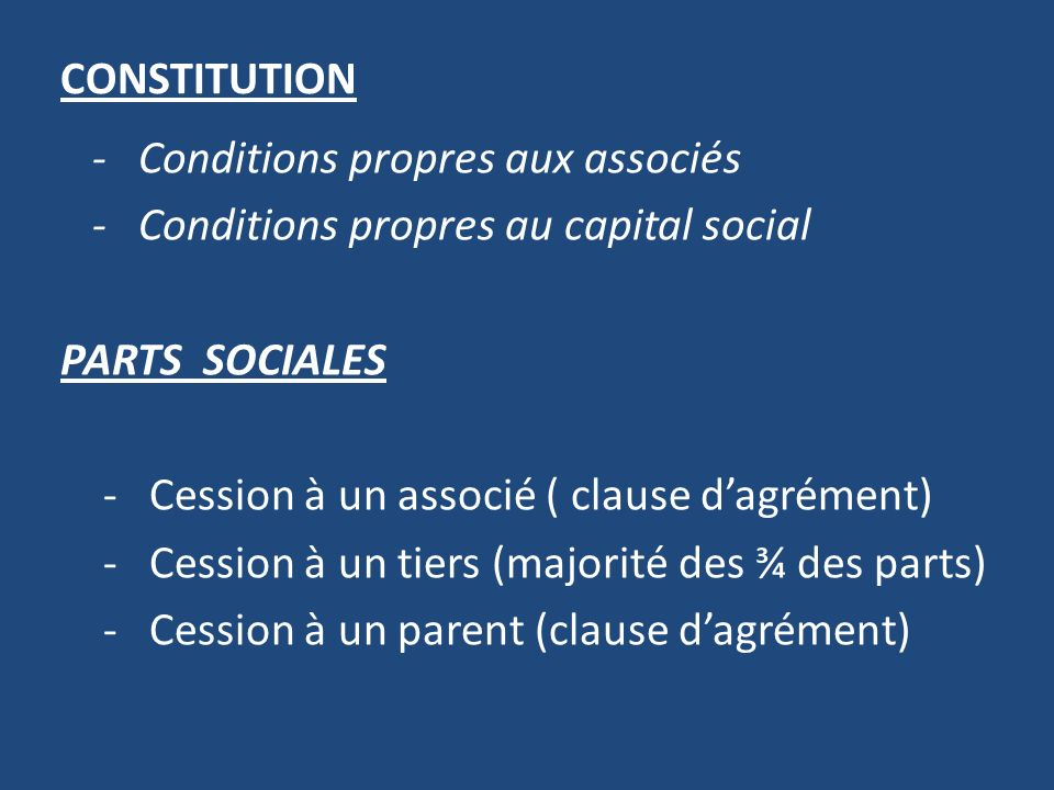 CONSTITUTION - Conditions propres aux associés. - Conditions propres au capital social. PARTS SOCIALES.