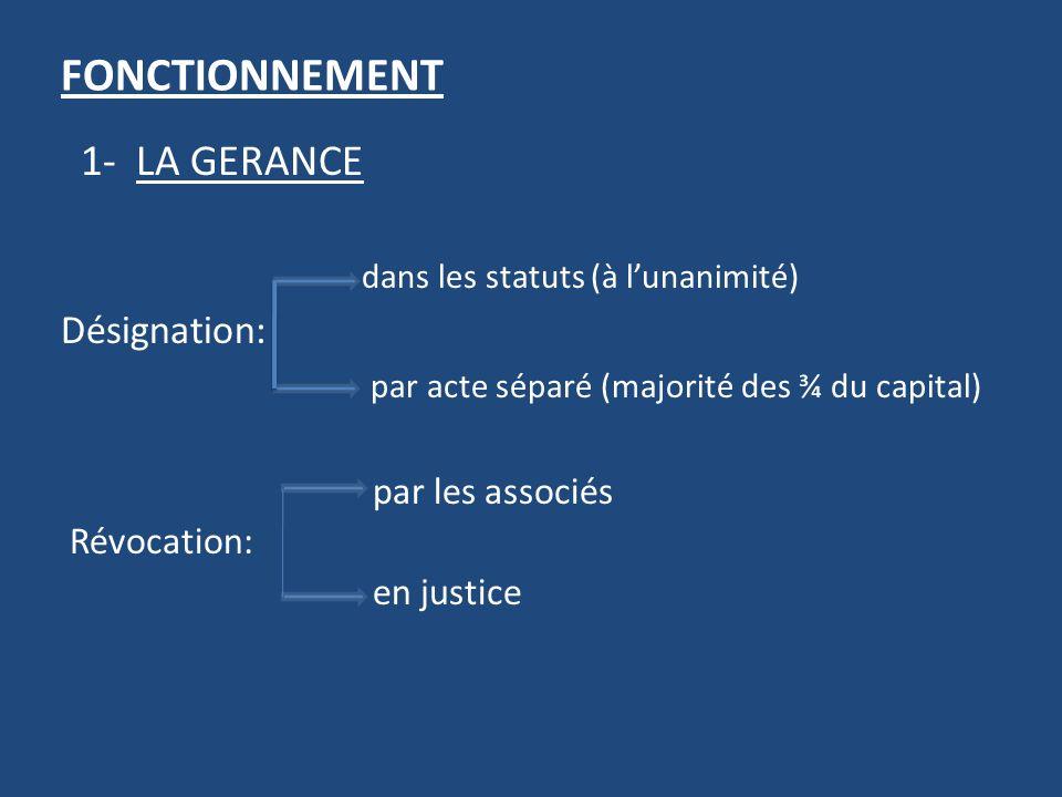 FONCTIONNEMENT 1- LA GERANCE dans les statuts (à l'unanimité)