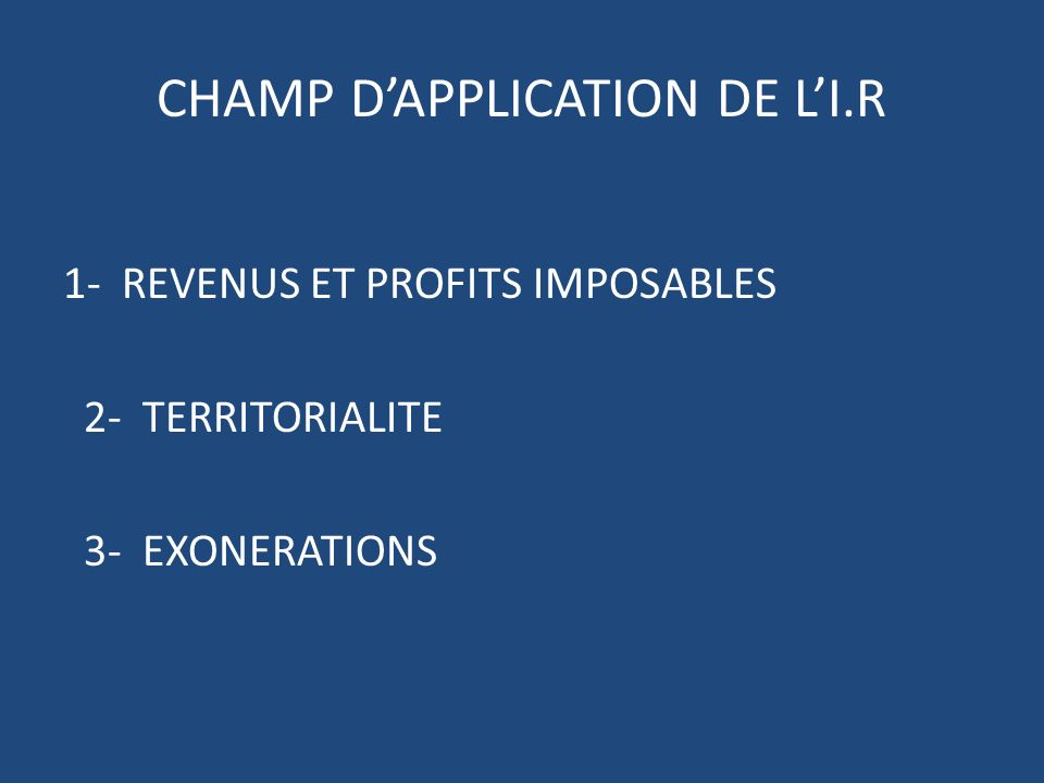 CHAMP D'APPLICATION DE L'I.R