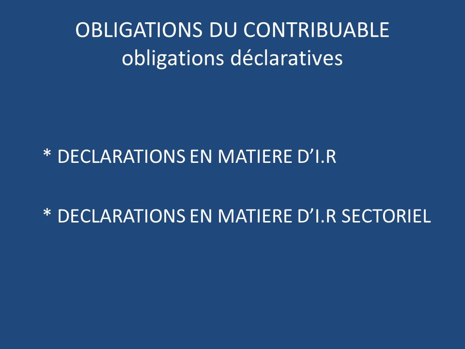 OBLIGATIONS DU CONTRIBUABLE obligations déclaratives