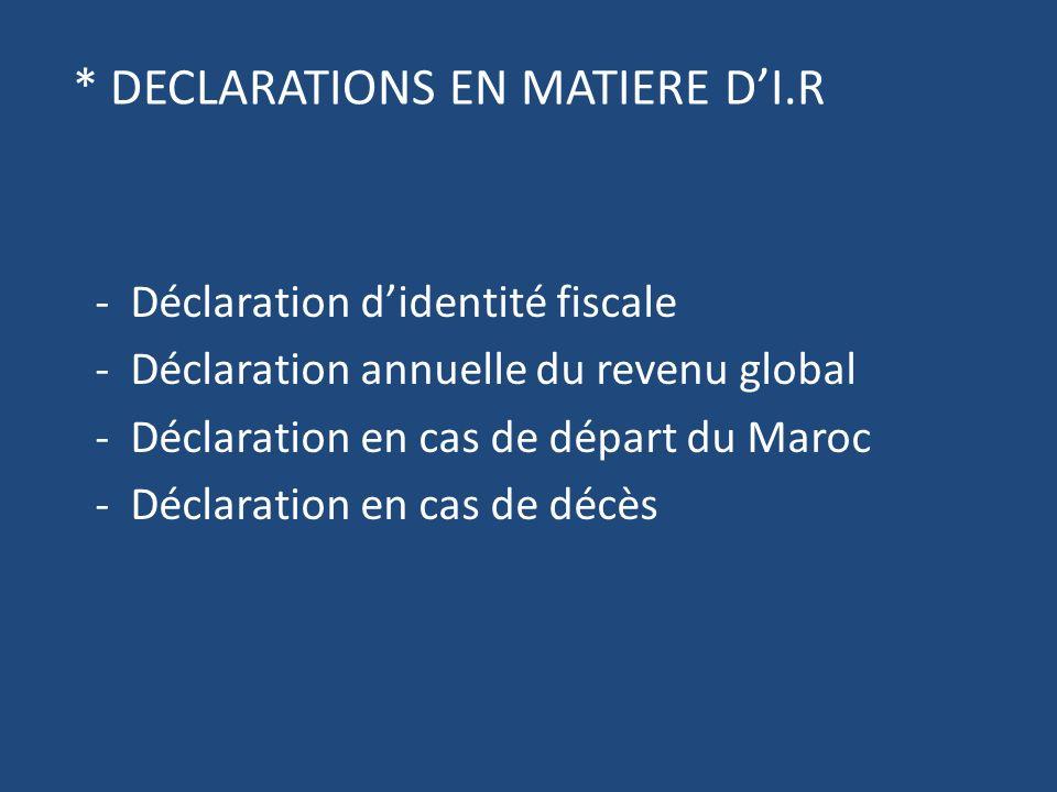 * DECLARATIONS EN MATIERE D'I.R