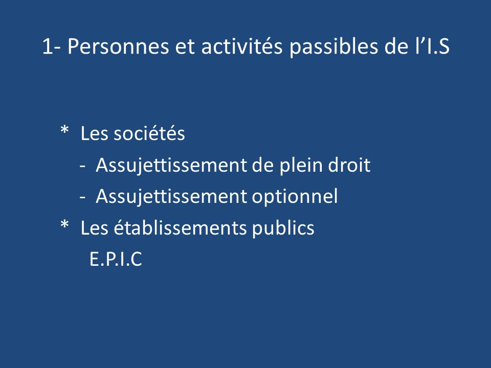 1- Personnes et activités passibles de l'I.S