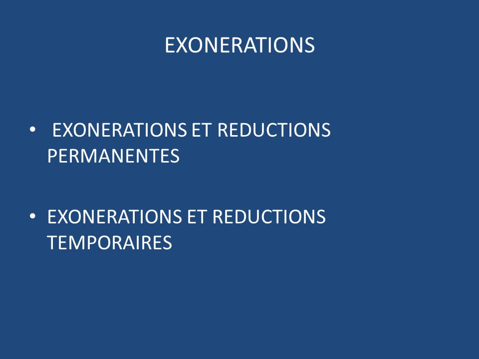 EXONERATIONS EXONERATIONS ET REDUCTIONS PERMANENTES