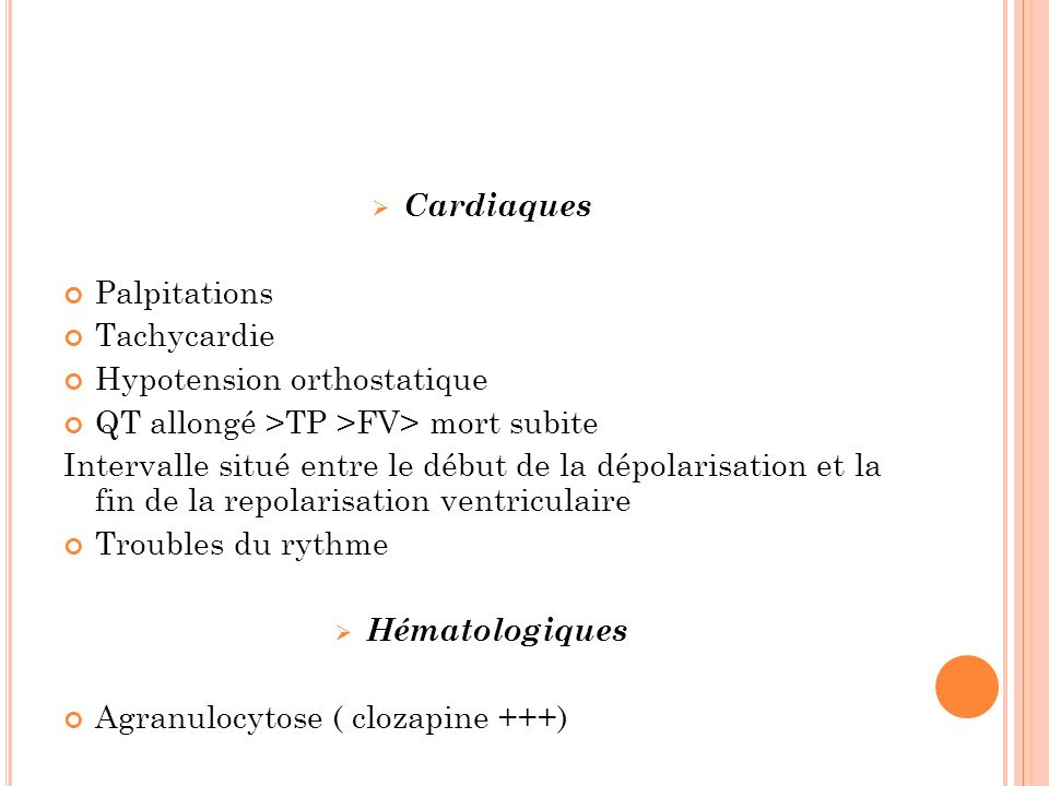 Cardiaques Palpitations. Tachycardie. Hypotension orthostatique. QT allongé >TP >FV> mort subite.