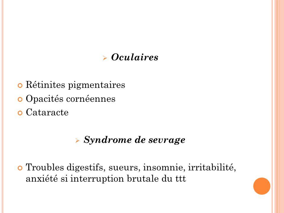 Oculaires Rétinites pigmentaires. Opacités cornéennes. Cataracte. Syndrome de sevrage.