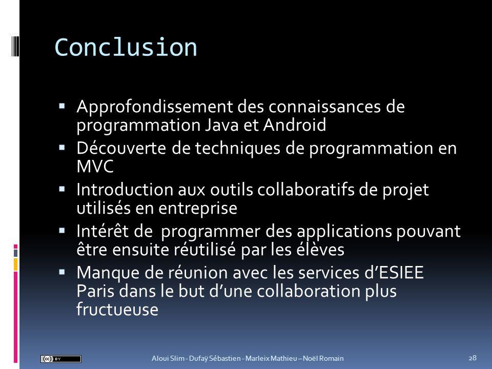 Conclusion Approfondissement des connaissances de programmation Java et Android. Découverte de techniques de programmation en MVC.